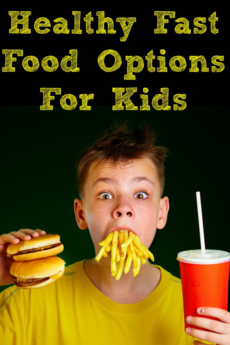 Healthy Fast Food Options for Kids also work for adults as well! But ...