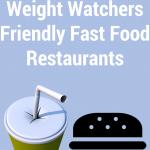 7 Best Weight Watchers Friendly Fast Food Restaurants
