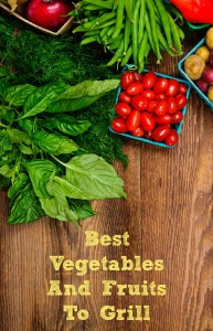 Best Vegetables and Fruits to Grill