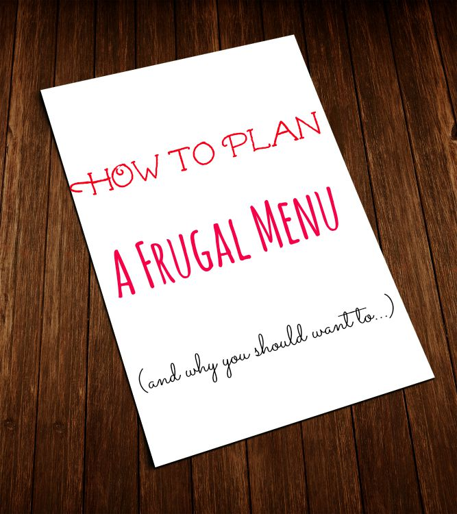How to Plan a Frugal Menu and Why You Should Want to