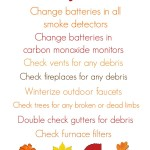 Use this free Fall Safety Checklist to make sure you home is ready for the fall season and the upcoming winter season! Fresh batteries in smoke alarms!