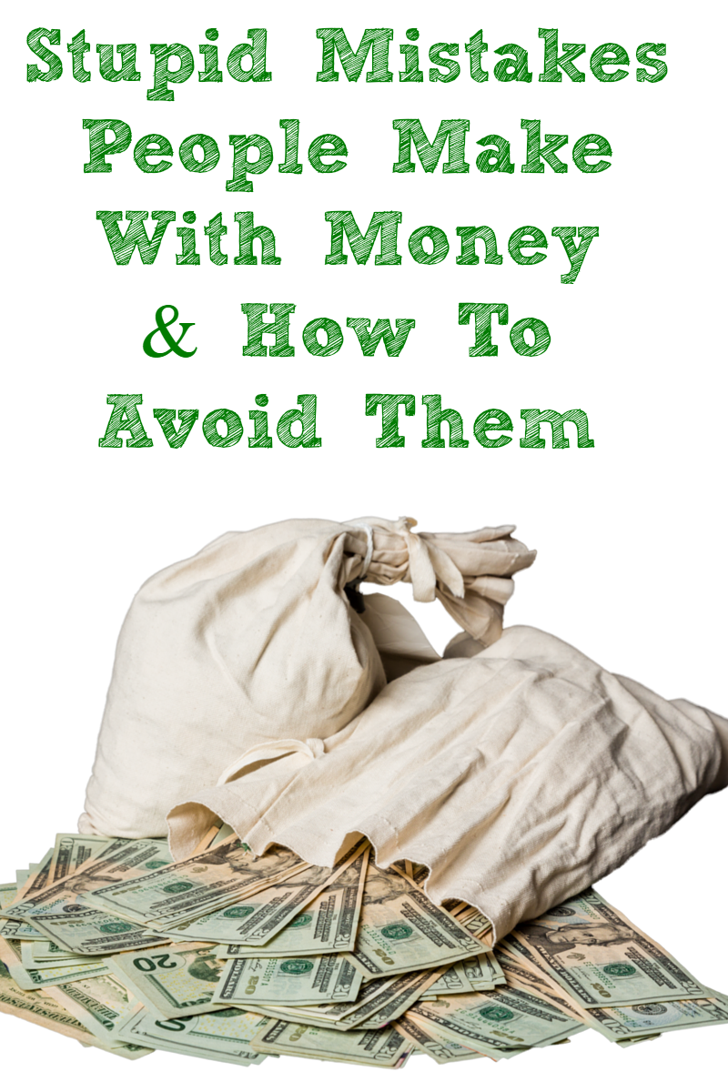 Stupid Mistakes People Make with Money & How to Avoid Them