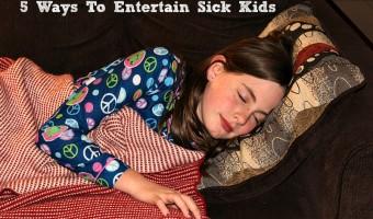 5 Ways To Entertain Sick Kids