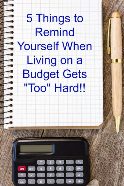 "5 Things to Remind Yourself When Living on a Budget Gets ""Too"" Hard!! It can be hard to live on a budget but worth it."