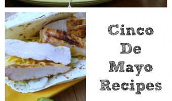 Cinco De Mayo Recipes To Try Out!