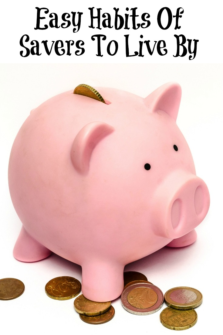 These Easy Habits Of Savers To Live By are the perfect way to work on paying off debt or building a savings! Simple lifestyle habits can go a long way!