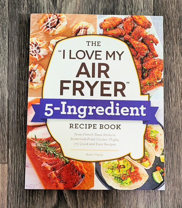 """I Love My Air Fryer"""" 5-Ingredient Recipe Book helps to make easy meals using your Air Fryer!"""